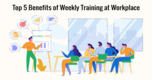 Top 5 Benefits of Weekly Training at Workplace